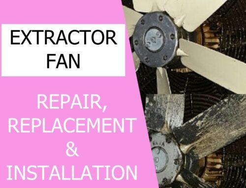 Extractor Fan Repair, Replacement, & Installation